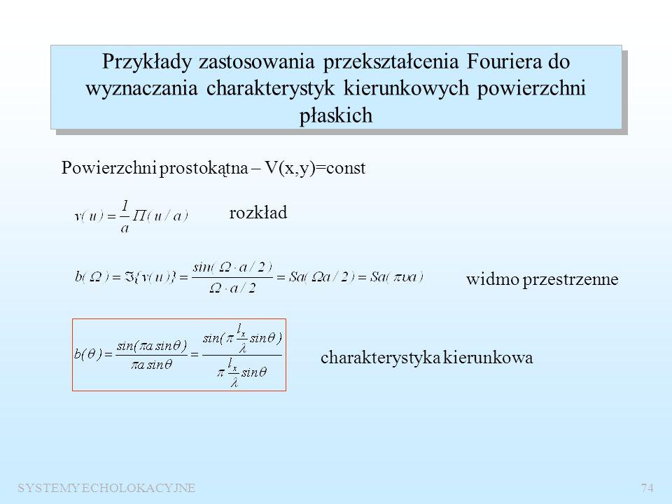 SYSTEMY ECHOLOKACYJNE73 Zastosowanie przekształcenia Fouriera do wyznaczanie charakterystyk kierunkowych Podstawowy wzór do obliczania jednowymiarowej