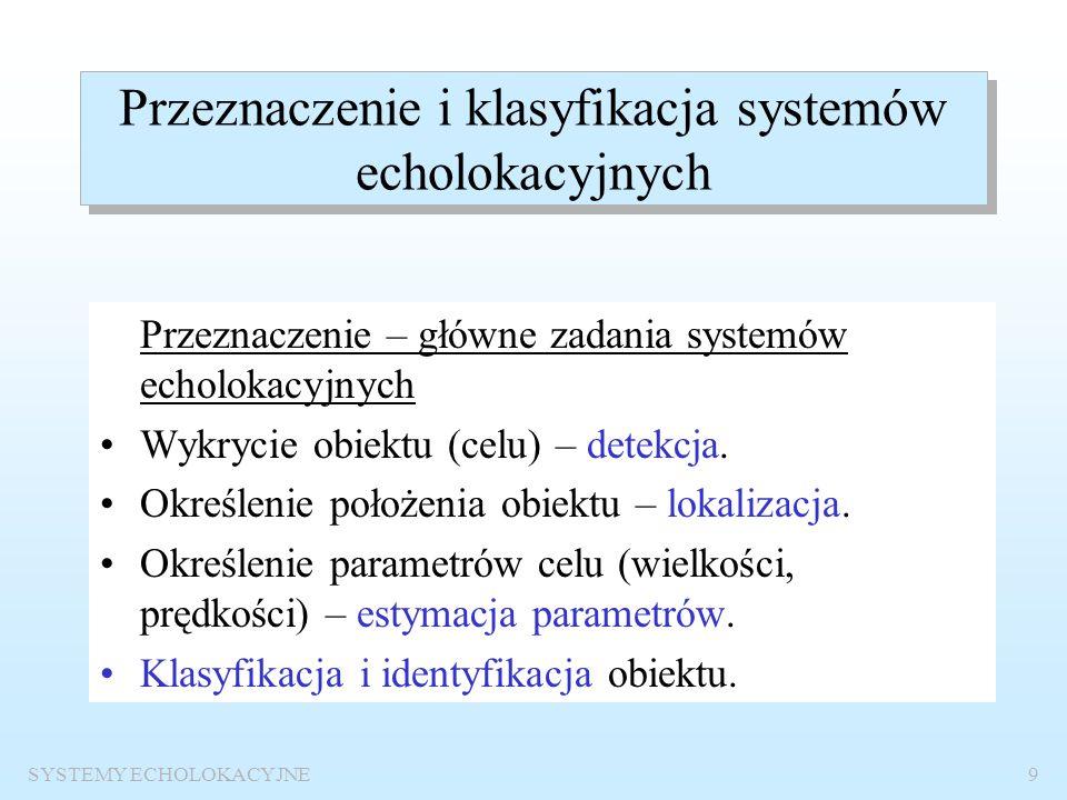 SYSTEMY ECHOLOKACYJNE8 Podstawowe cechy systemów echolokacyjnych Informacja o obiekcie przyporządkowywana jest sygnałowi echa, które powstaje w wyniku