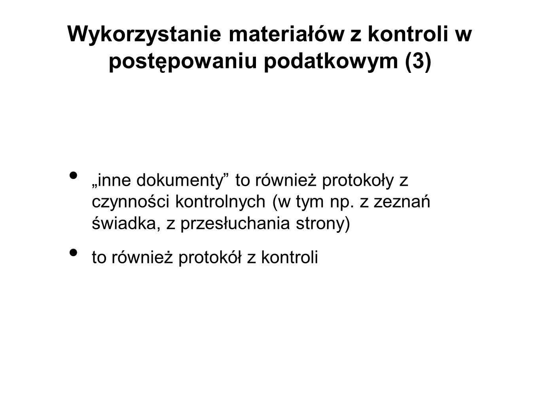"""Wykorzystanie materiałów z kontroli w postępowaniu podatkowym (3) """"inne dokumenty to również protokoły z czynności kontrolnych (w tym np."""