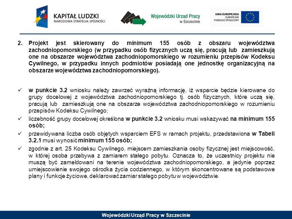 Wojewódzki Urząd Pracy w Szczecinie 2.Projekt jest skierowany do minimum 155 osób z obszaru województwa zachodniopomorskiego (w przypadku osób fizyczn