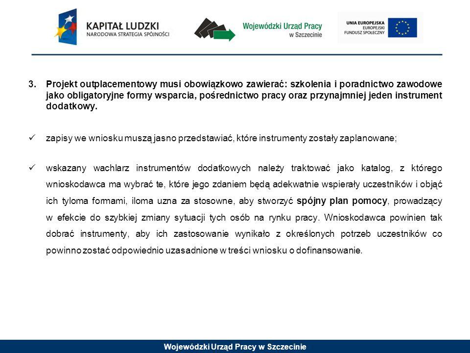 Wojewódzki Urząd Pracy w Szczecinie 3.Projekt outplacementowy musi obowiązkowo zawierać: szkolenia i poradnictwo zawodowe jako obligatoryjne formy wsp