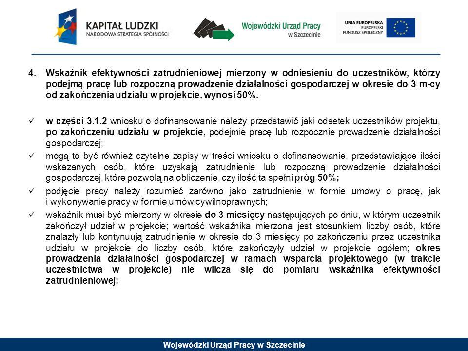 Wojewódzki Urząd Pracy w Szczecinie 4.Wskaźnik efektywności zatrudnieniowej mierzony w odniesieniu do uczestników, którzy podejmą pracę lub rozpoczną