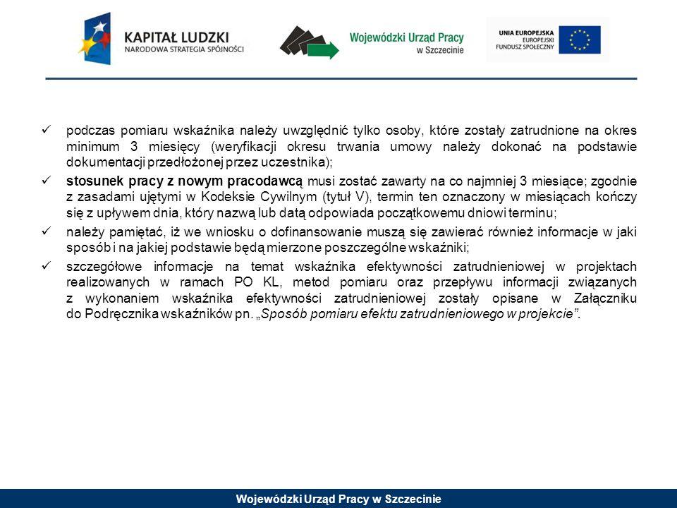 Wojewódzki Urząd Pracy w Szczecinie podczas pomiaru wskaźnika należy uwzględnić tylko osoby, które zostały zatrudnione na okres minimum 3 miesięcy (we