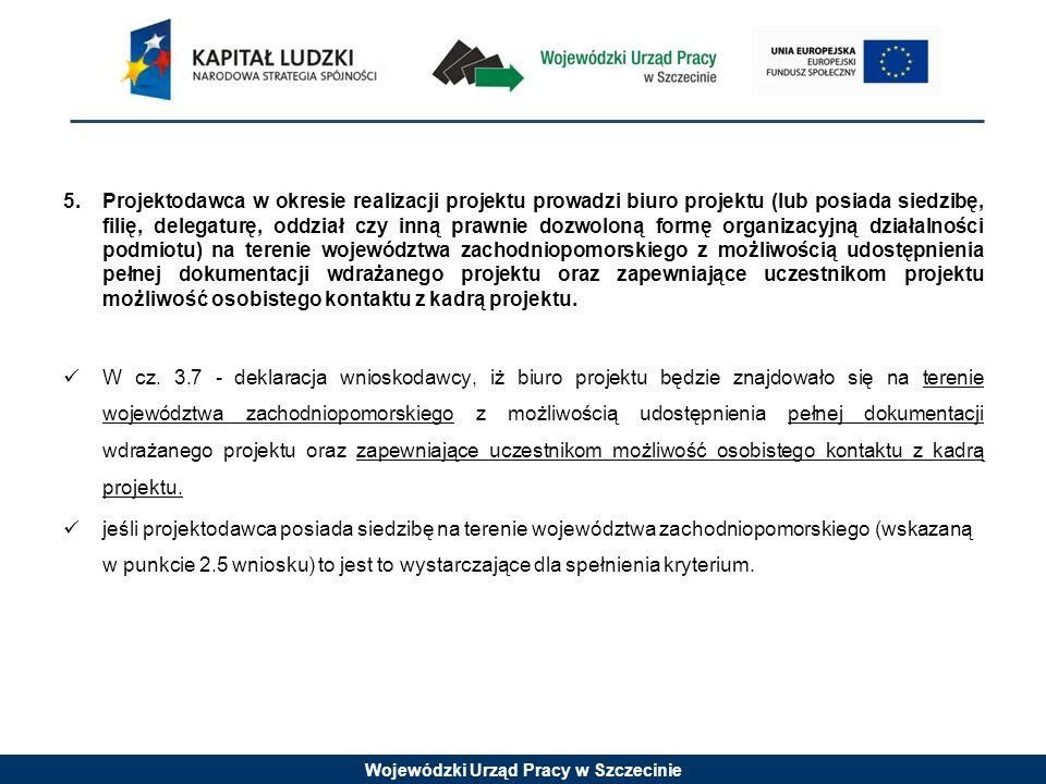 Wojewódzki Urząd Pracy w Szczecinie 5.Projektodawca w okresie realizacji projektu prowadzi biuro projektu (lub posiada siedzibę, filię, delegaturę, od