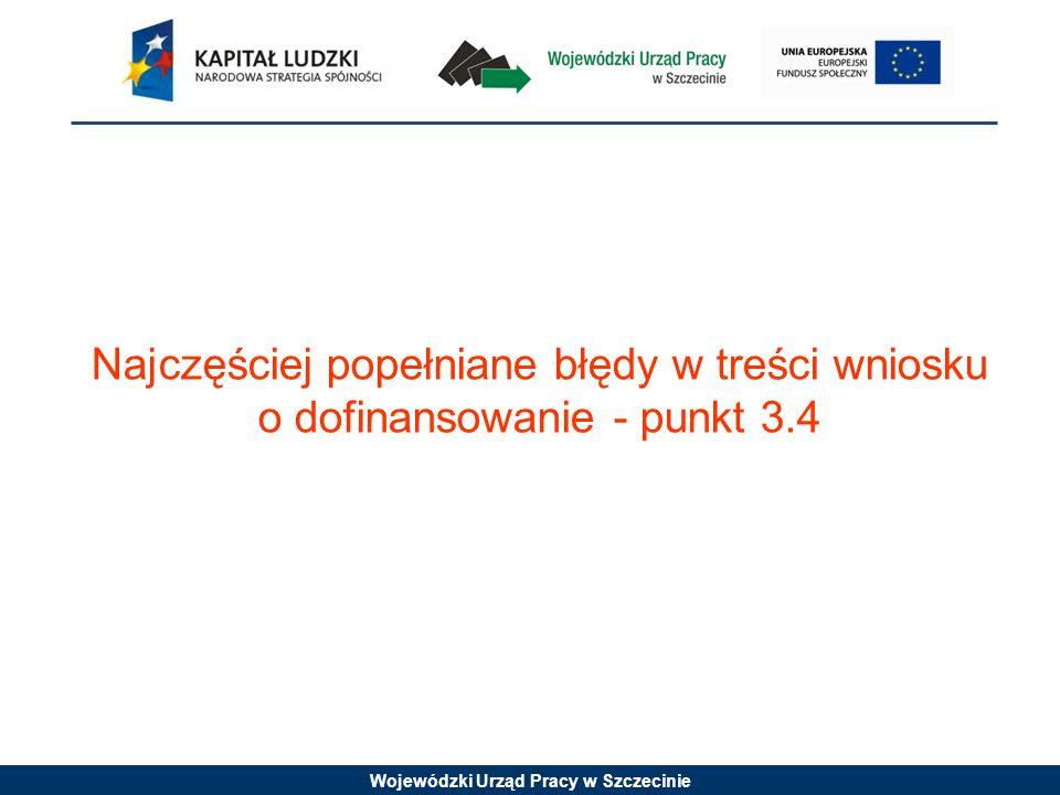 Wojewódzki Urząd Pracy w Szczecinie Najczęściej popełniane błędy w treści wniosku o dofinansowanie - punkt 3.4