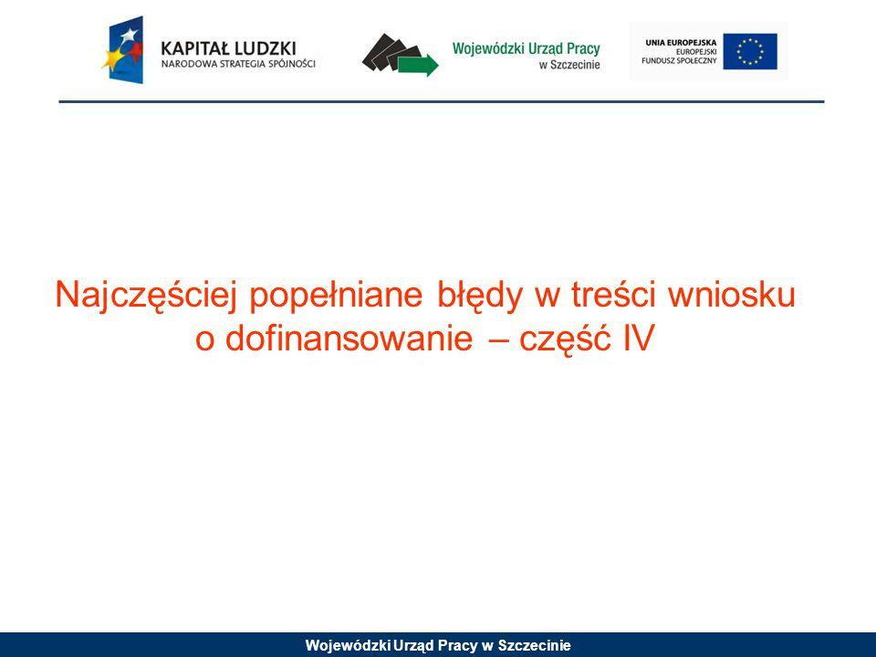 Wojewódzki Urząd Pracy w Szczecinie Najczęściej popełniane błędy w treści wniosku o dofinansowanie – część IV
