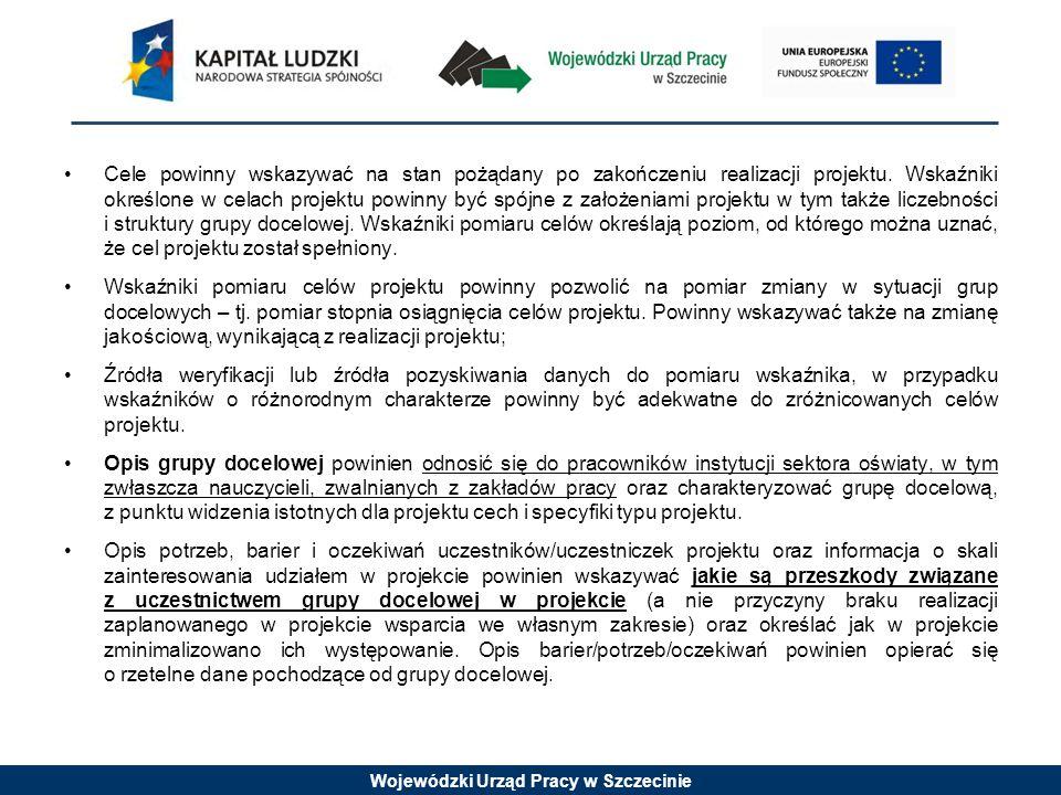 Wojewódzki Urząd Pracy w Szczecinie Cele powinny wskazywać na stan pożądany po zakończeniu realizacji projektu. Wskaźniki określone w celach projektu