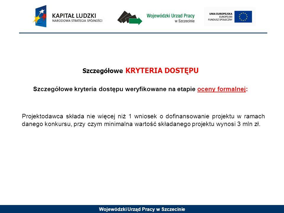 Wojewódzki Urząd Pracy w Szczecinie Szczegółowe KRYTERIA DOSTĘPU Szczegółowe kryteria dostępu weryfikowane na etapie oceny formalnej: Projektodawca sk