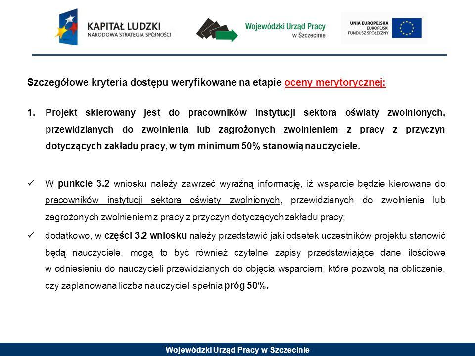 Wojewódzki Urząd Pracy w Szczecinie Szczegółowe kryteria dostępu weryfikowane na etapie oceny merytorycznej: 1.Projekt skierowany jest do pracowników