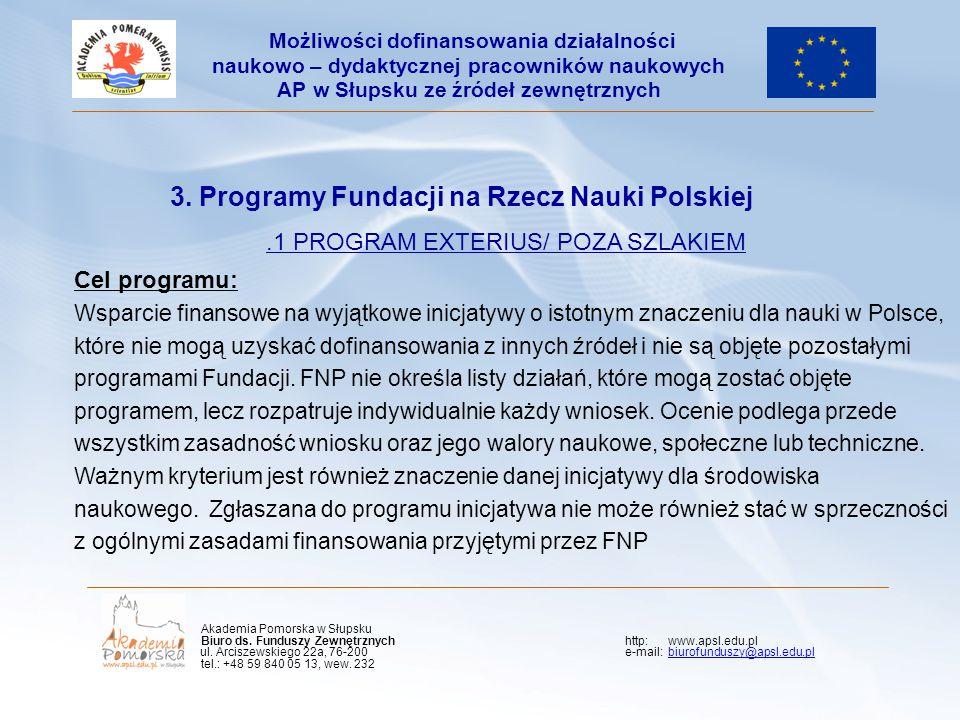 Kliknij, aby edytować styl wzorca podtytułu 3. Programy Fundacji na Rzecz Nauki Polskiej.1 PROGRAM EXTERIUS/ POZA SZLAKIEM Cel programu: Wsparcie fina