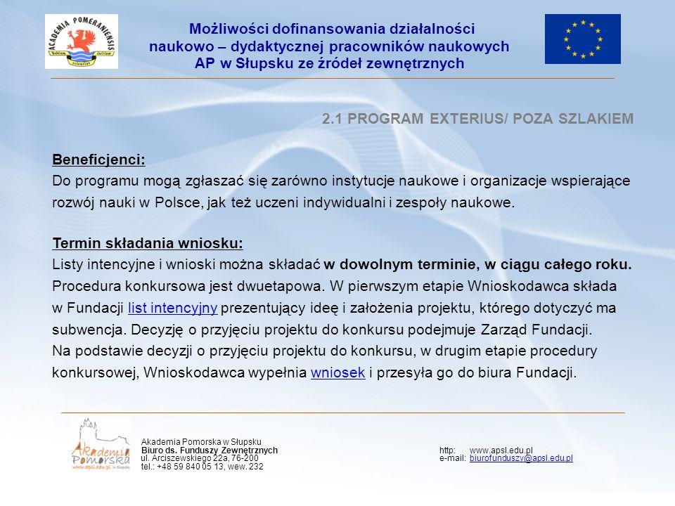 Kliknij, aby edytować styl wzorca podtytułu 2.1 PROGRAM EXTERIUS/ POZA SZLAKIEM Beneficjenci: Do programu mogą zgłaszać się zarówno instytucje naukowe i organizacje wspierające rozwój nauki w Polsce, jak też uczeni indywidualni i zespoły naukowe.