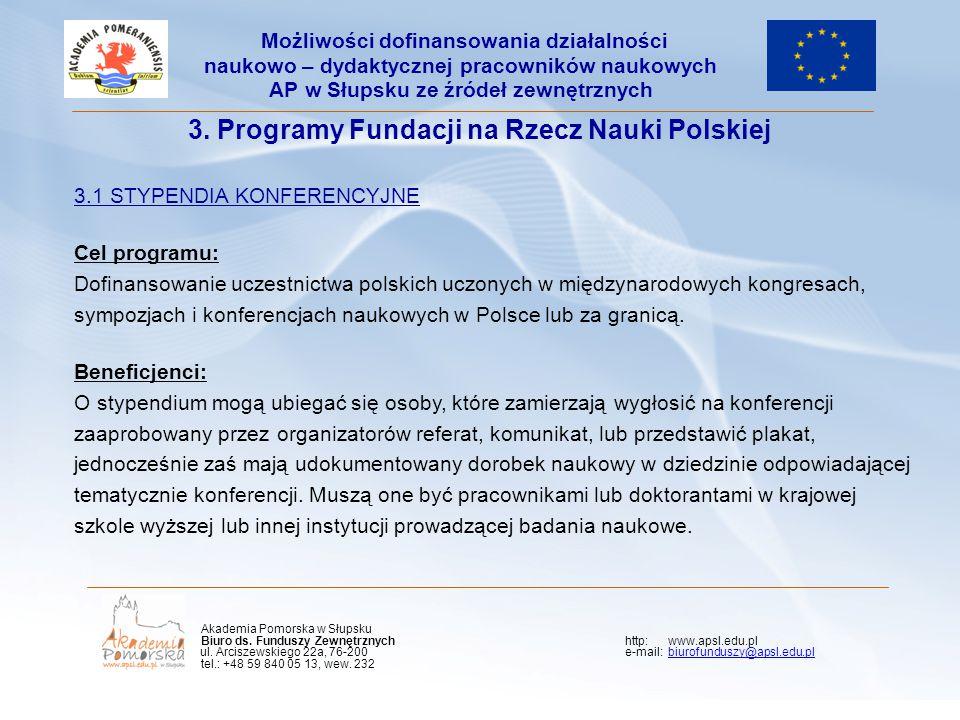 Kliknij, aby edytować styl wzorca podtytułu 3. Programy Fundacji na Rzecz Nauki Polskiej 3.1 STYPENDIA KONFERENCYJNE Cel programu: Dofinansowanie ucze
