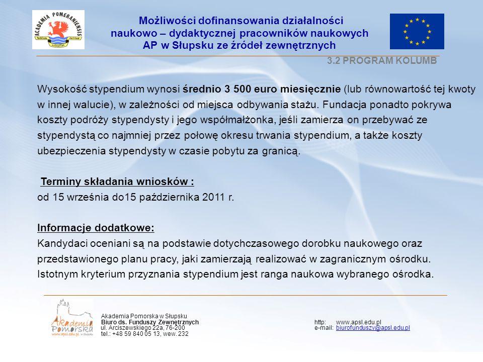 Kliknij, aby edytować styl wzorca podtytułu 3.2 PROGRAM KOLUMB Wysokość stypendium wynosi średnio 3 500 euro miesięcznie (lub równowartość tej kwoty w innej walucie), w zależności od miejsca odbywania stażu.