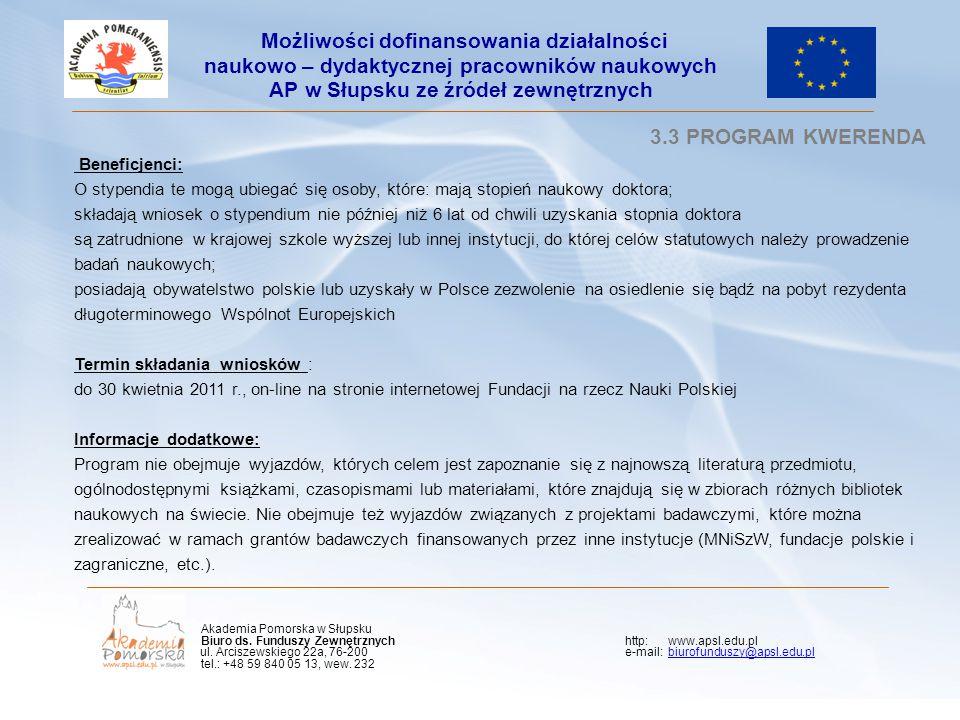 Kliknij, aby edytować styl wzorca podtytułu 3.3 PROGRAM KWERENDA Beneficjenci: O stypendia te mogą ubiegać się osoby, które: mają stopień naukowy doktora; składają wniosek o stypendium nie później niż 6 lat od chwili uzyskania stopnia doktora są zatrudnione w krajowej szkole wyższej lub innej instytucji, do której celów statutowych należy prowadzenie badań naukowych; posiadają obywatelstwo polskie lub uzyskały w Polsce zezwolenie na osiedlenie się bądź na pobyt rezydenta długoterminowego Wspólnot Europejskich Termin składania wniosków : do 30 kwietnia 2011 r., on-line na stronie internetowej Fundacji na rzecz Nauki Polskiej Informacje dodatkowe: Program nie obejmuje wyjazdów, których celem jest zapoznanie się z najnowszą literaturą przedmiotu, ogólnodostępnymi książkami, czasopismami lub materiałami, które znajdują się w zbiorach różnych bibliotek naukowych na świecie.