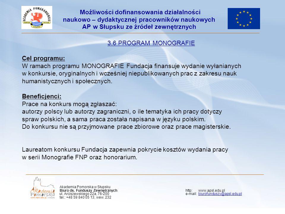 Kliknij, aby edytować styl wzorca podtytułu 3.6 PROGRAM MONOGRAFIE Cel programu: W ramach programu MONOGRAFIE Fundacja finansuje wydanie wyłanianych w