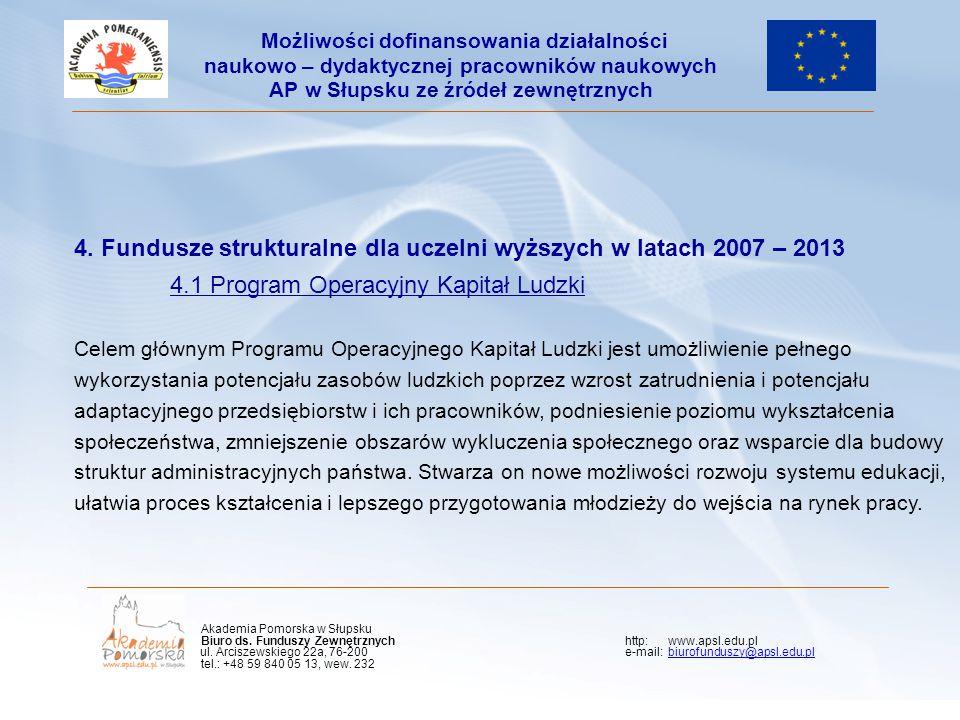 4. Fundusze strukturalne dla uczelni wyższych w latach 2007 – 2013 4.1 Program Operacyjny Kapitał Ludzki Celem głównym Programu Operacyjnego Kapitał L