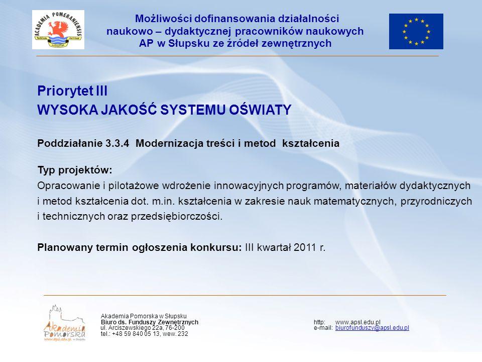 Priorytet III WYSOKA JAKOŚĆ SYSTEMU OŚWIATY Poddziałanie 3.3.4 Modernizacja treści i metod kształcenia Typ projektów: Opracowanie i pilotażowe wdrożen
