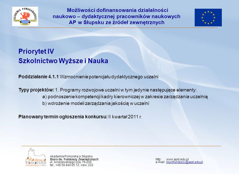 Priorytet IV Szkolnictwo Wyższe i Nauka Poddziałanie 4.1.1 Wzmocnienie potencjału dydaktycznego uczelni Typy projektów: 1. Programy rozwojowe uczelni