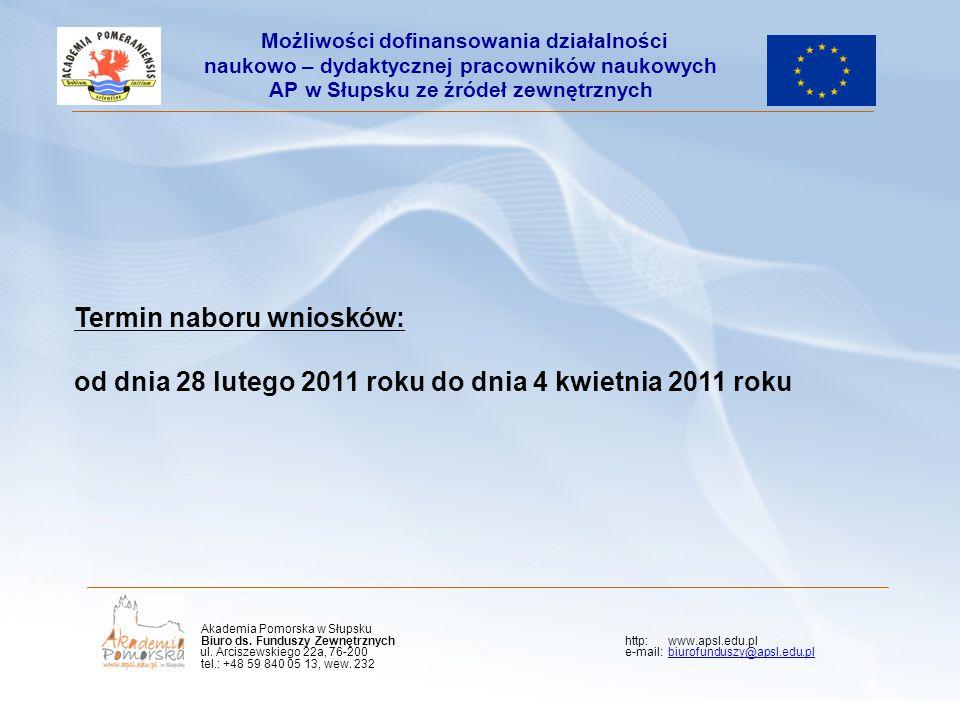 Termin naboru wniosków: od dnia 28 lutego 2011 roku do dnia 4 kwietnia 2011 roku Możliwości dofinansowania działalności naukowo – dydaktycznej pracown