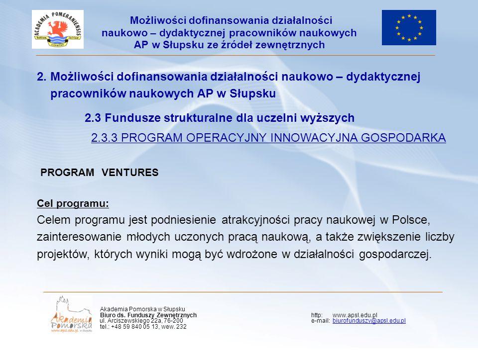 2. Możliwości dofinansowania działalności naukowo – dydaktycznej pracowników naukowych AP w Słupsku 2.3 Fundusze strukturalne dla uczelni wyższych 2.3