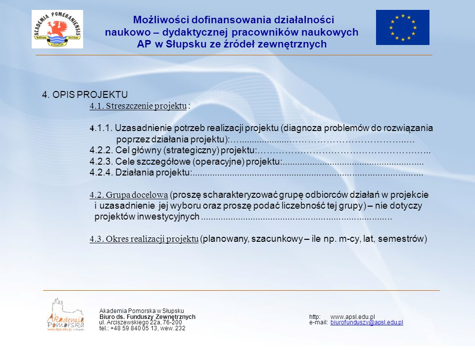 Termin naboru wniosków: od dnia 28 lutego 2011 roku do dnia 4 kwietnia 2011 roku Możliwości dofinansowania działalności naukowo – dydaktycznej pracowników naukowych AP w Słupsku ze źródeł zewnętrznych Akademia Pomorska w Słupsku Biuro ds.