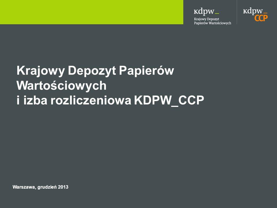 Krajowy Depozyt Papierów Wartościowych i izba rozliczeniowa KDPW_CCP Warszawa, grudzień 2013