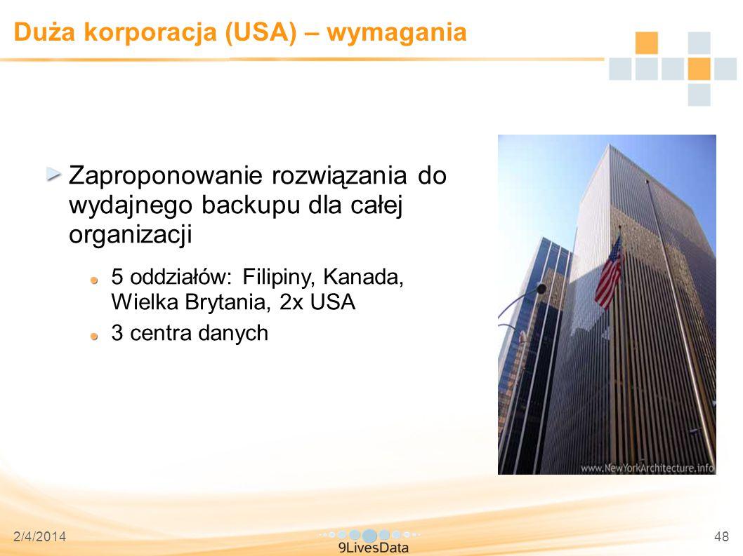 2/4/201448 Duża korporacja (USA) – wymagania Zaproponowanie rozwiązania do wydajnego backupu dla całej organizacji 5 oddziałów: Filipiny, Kanada, Wielka Brytania, 2x USA 3 centra danych