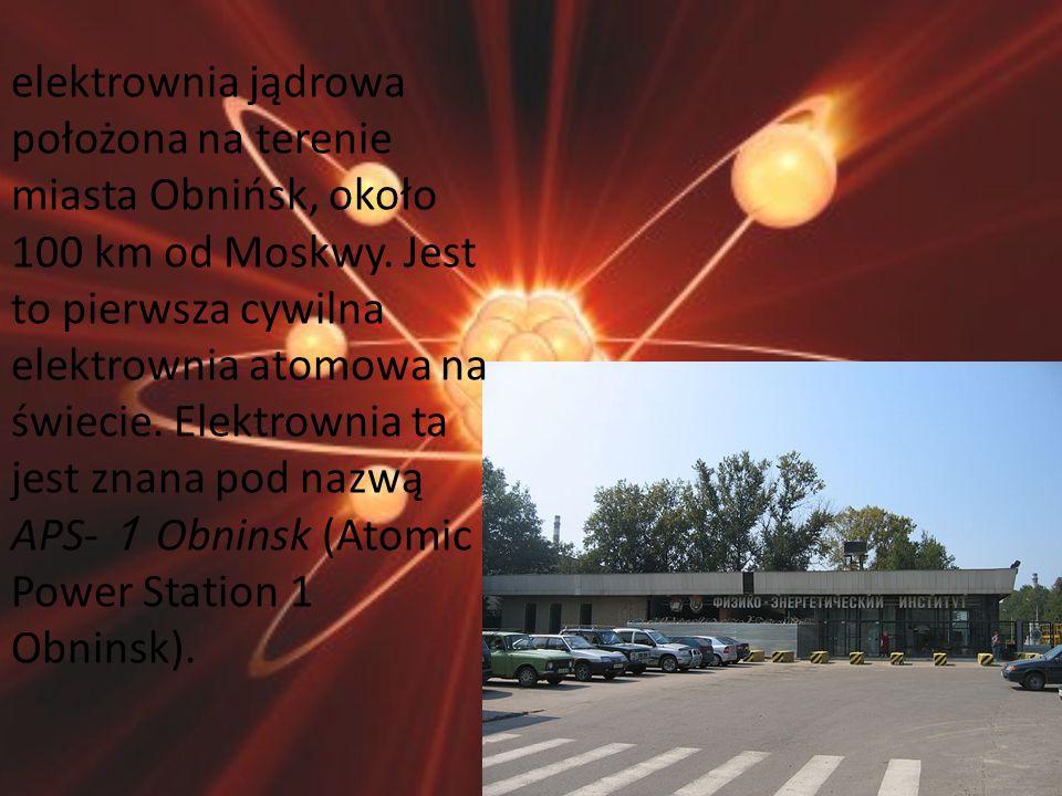 elektrownia jądrowa położona na terenie miasta Obnińsk, około 100 km od Moskwy. Jest to pierwsza cywilna elektrownia atomowa na świecie. Elektrownia t