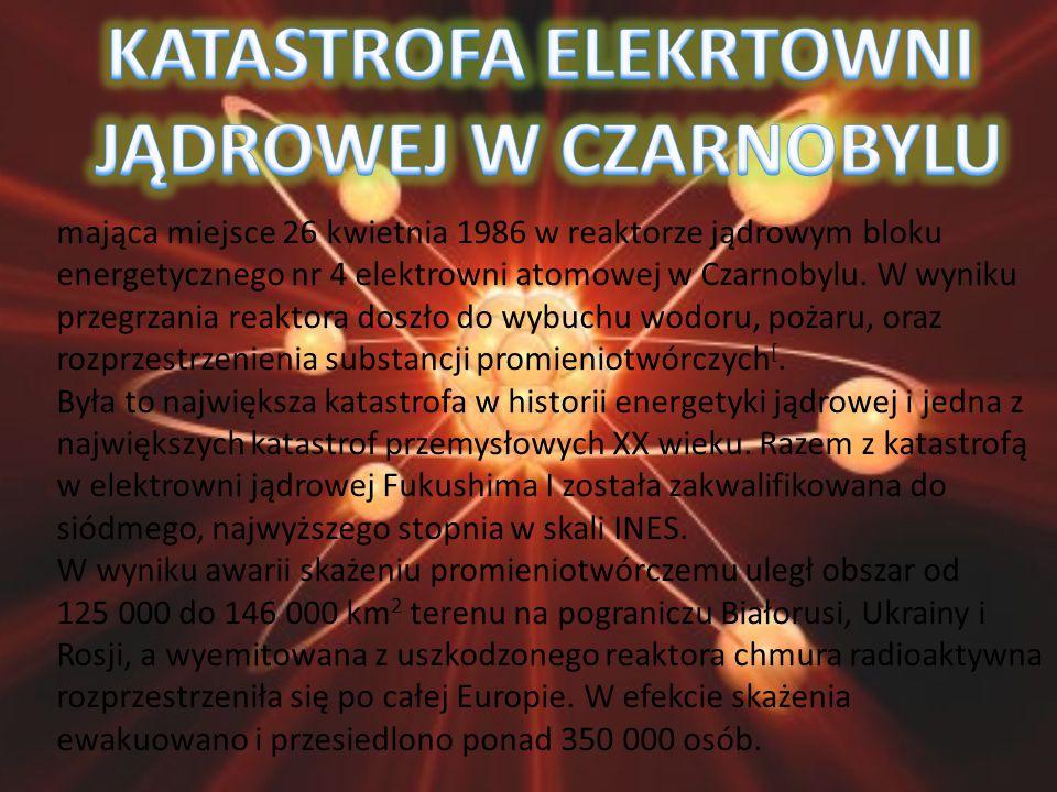 mająca miejsce 26 kwietnia 1986 w reaktorze jądrowym bloku energetycznego nr 4 elektrowni atomowej w Czarnobylu. W wyniku przegrzania reaktora doszło
