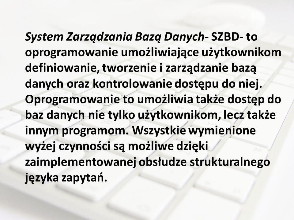 System Zarządzania Bazą Danych- SZBD- to oprogramowanie umożliwiające użytkownikom definiowanie, tworzenie i zarządzanie bazą danych oraz kontrolowani
