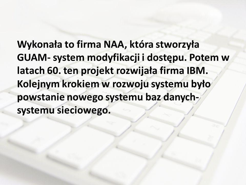Wykonała to firma NAA, która stworzyła GUAM- system modyfikacji i dostępu. Potem w latach 60. ten projekt rozwijała firma IBM. Kolejnym krokiem w rozw