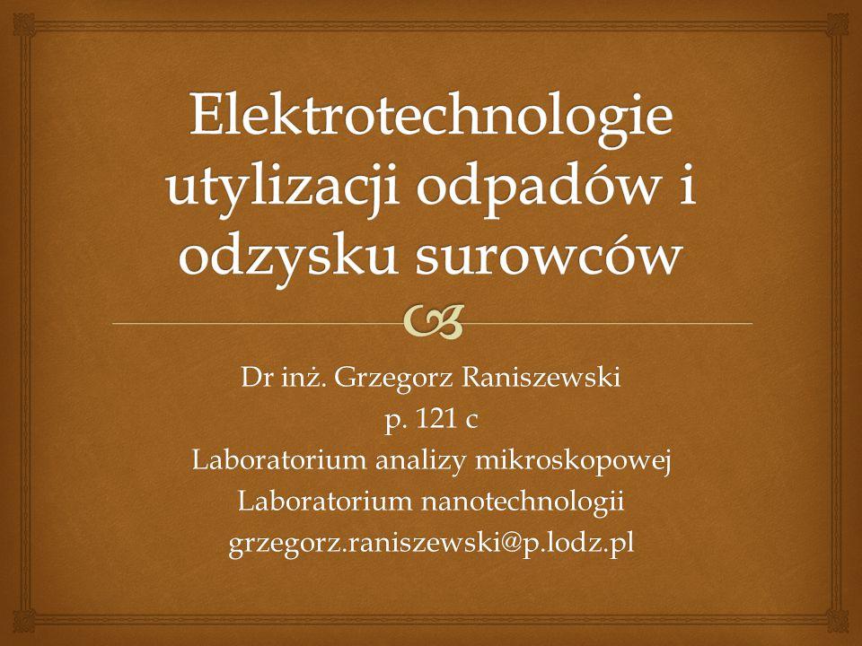Dr inż. Grzegorz Raniszewski p. 121 c Laboratorium analizy mikroskopowej Laboratorium nanotechnologii grzegorz.raniszewski@p.lodz.pl
