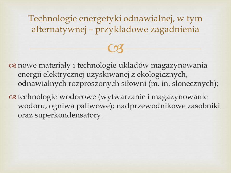   nowe materiały i technologie układów magazynowania energii elektrycznej uzyskiwanej z ekologicznych, odnawialnych rozproszonych siłowni (m. in. sł