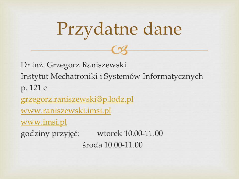  Dr inż. Grzegorz Raniszewski Instytut Mechatroniki i Systemów Informatycznych p. 121 c grzegorz.raniszewski@p.lodz.pl www.raniszewski.imsi.pl www.im