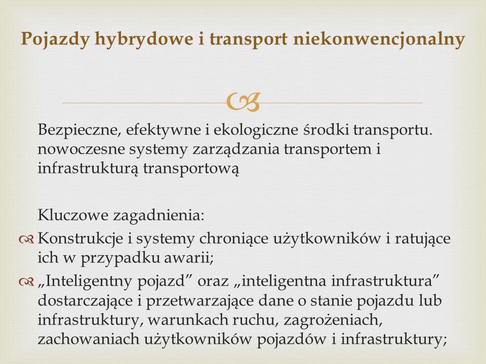  Bezpieczne, efektywne i ekologiczne środki transportu. nowoczesne systemy zarządzania transportem i infrastrukturą transportową Kluczowe zagadnienia