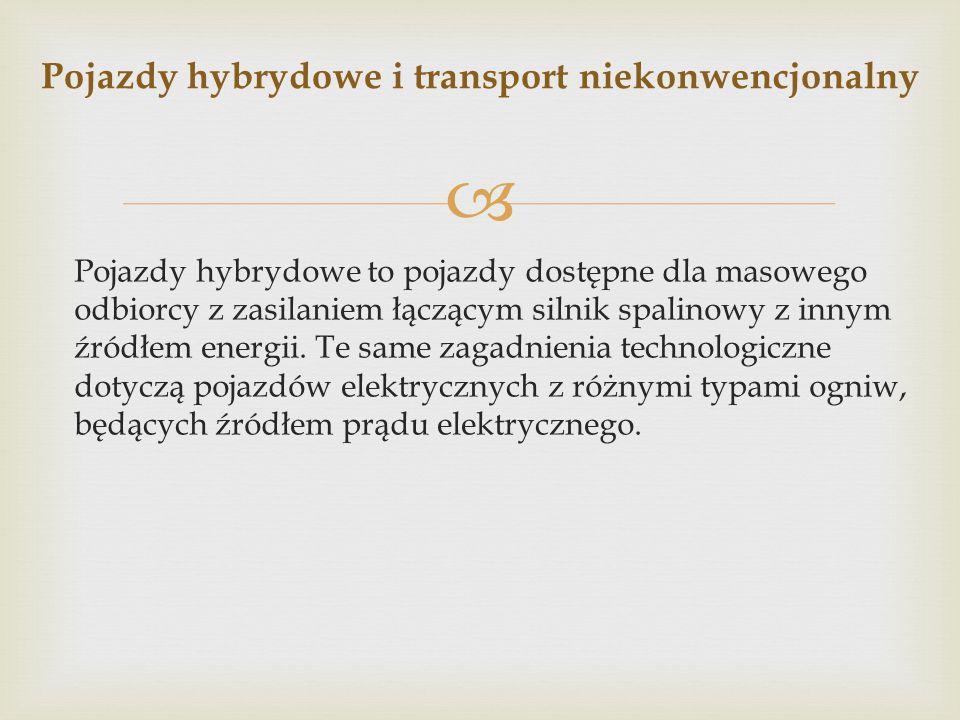  Pojazdy hybrydowe to pojazdy dostępne dla masowego odbiorcy z zasilaniem łączącym silnik spalinowy z innym źródłem energii. Te same zagadnienia tech