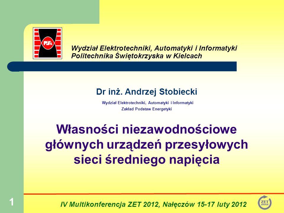 2 Stobiecki A.: Własności niezawodnościowe głównych urządzeń przesyłowych sieci SN Charakterystyka analizowanej sieci SN 2100 km 2 60 000 odbiorców 60 000 odbiorców 1500 km Linii nap.