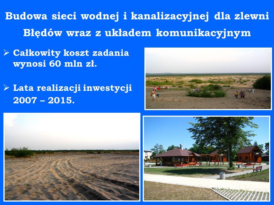 Budowa sieci wodnej i kanalizacyjnej dla zlewni Błędów wraz z układem komunikacyjnym  Całkowity koszt zadania wynosi 60 mln zł.