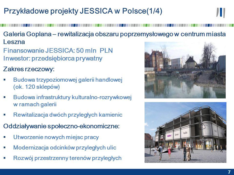 7 Przykładowe projekty JESSICA w Polsce(1/4) Galeria Goplana – rewitalizacja obszaru poprzemysłowego w centrum miasta Leszna Finansowanie JESSICA: 50 mln PLN Inwestor: przedsiębiorca prywatny Zakres rzeczowy:  Budowa trzypoziomowej galerii handlowej (ok.