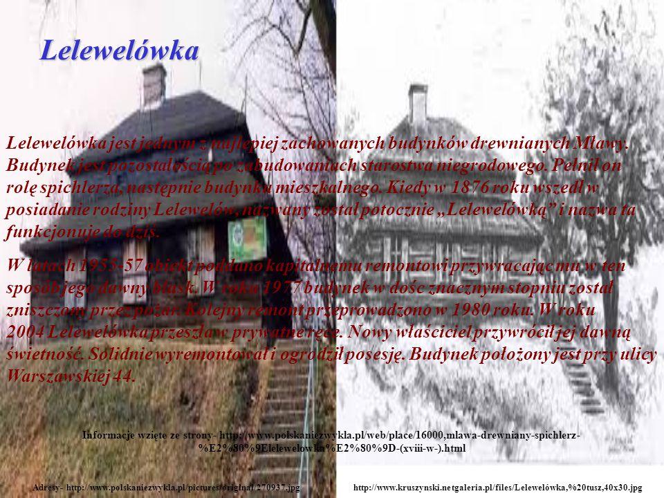 Lelewelówka Adresy- http://www.polskaniezwykla.pl/pictures/original/270937.jpghttp://www.kruszynski.netgaleria.pl/files/Lelewelówka,%20tusz,40x30.jpg Lelewelówka jest jednym z najlepiej zachowanych budynków drewnianych Mławy.