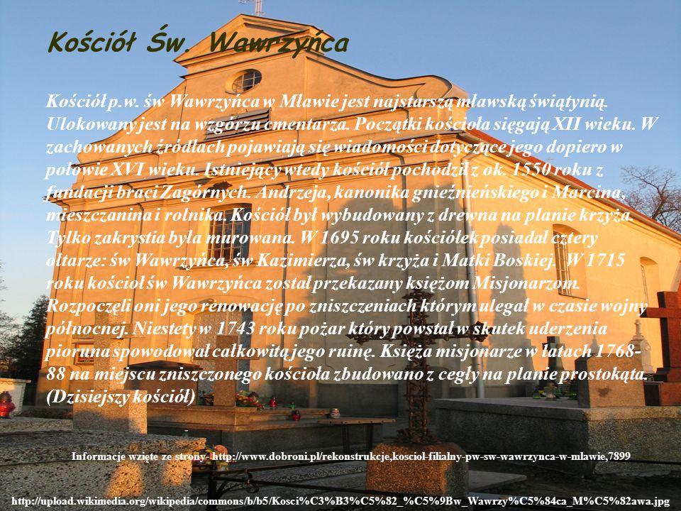Kościół Św. Wawrzyńca http://upload.wikimedia.org/wikipedia/commons/b/b5/Kosci%C3%B3%C5%82_%C5%9Bw_Wawrzy%C5%84ca_M%C5%82awa.jpg Kościół p.w. św Wawrz