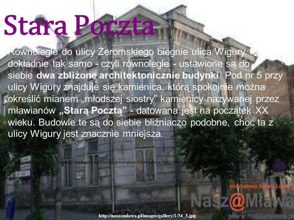 Stara Poczta http://naszamlawa.pl/images/gallery/1/34_3.jpg Równolegle do ulicy Żeromskiego biegnie ulica Wigury, dokładnie tak samo - czyli równolegle - ustawione są do siebie dwa zbliżone architektonicznie budynki.