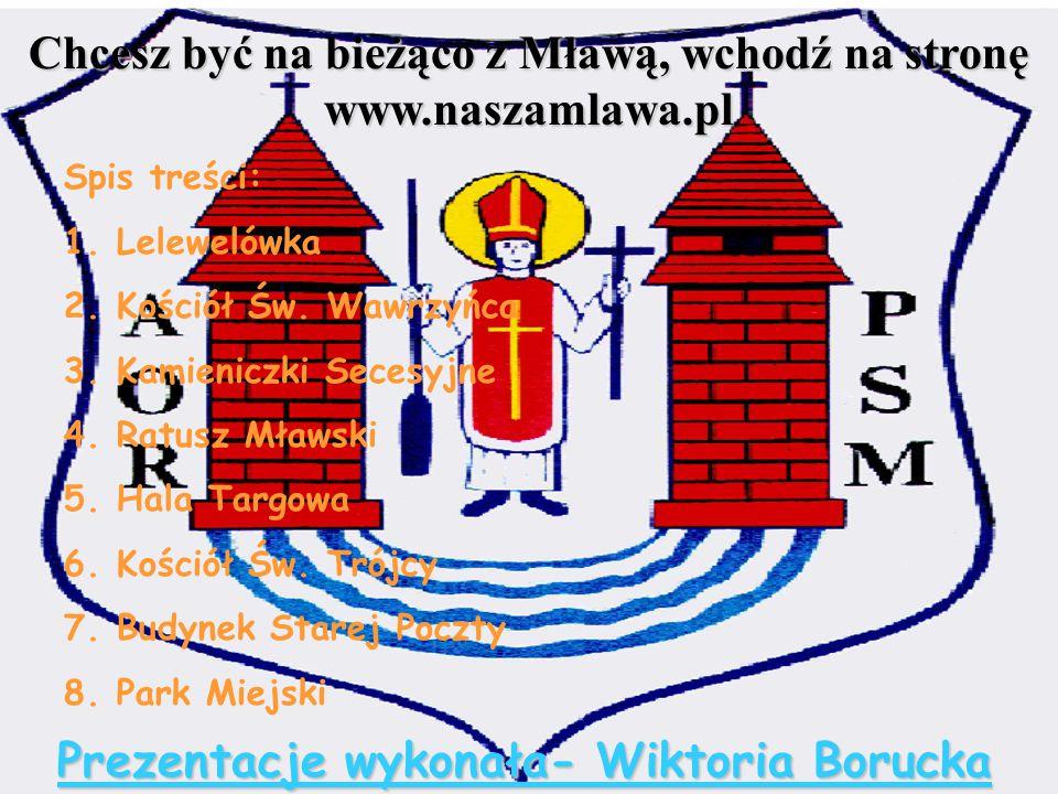 Prezentacje wykonała- Wiktoria Borucka Chcesz być na bieżąco z Mławą, wchodź na stronę www.naszamlawa.pl Spis treści: 1.Lelewelówka 2.Kościół Św. Wawr