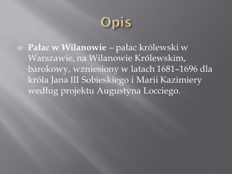  Pałac w Wilanowie – pałac królewski w Warszawie, na Wilanowie Królewskim, barokowy, wzniesiony w latach 1681–1696 dla króla Jana III Sobieskiego i Marii Kazimiery według projektu Augustyna Locciego.