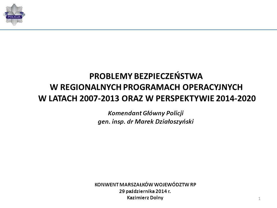 1 Komendant Główny Policji gen. insp. dr Marek Działoszyński PROBLEMY BEZPIECZEŃSTWA W REGIONALNYCH PROGRAMACH OPERACYJNYCH W LATACH 2007-2013 ORAZ W