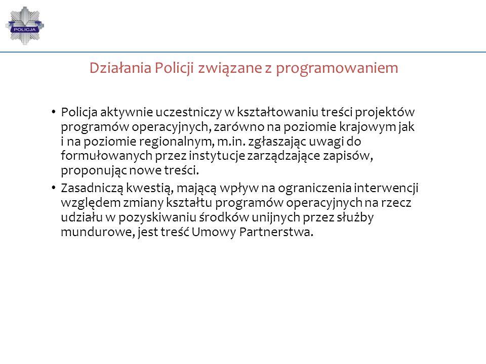 Działania Policji związane z programowaniem Policja aktywnie uczestniczy w kształtowaniu treści projektów programów operacyjnych, zarówno na poziomie