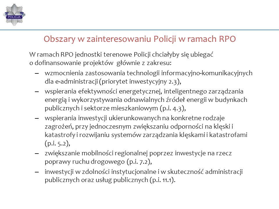 Obszary w zainteresowaniu Policji w ramach RPO W ramach RPO jednostki terenowe Policji chciałyby się ubiegać o dofinansowanie projektów głównie z zakr