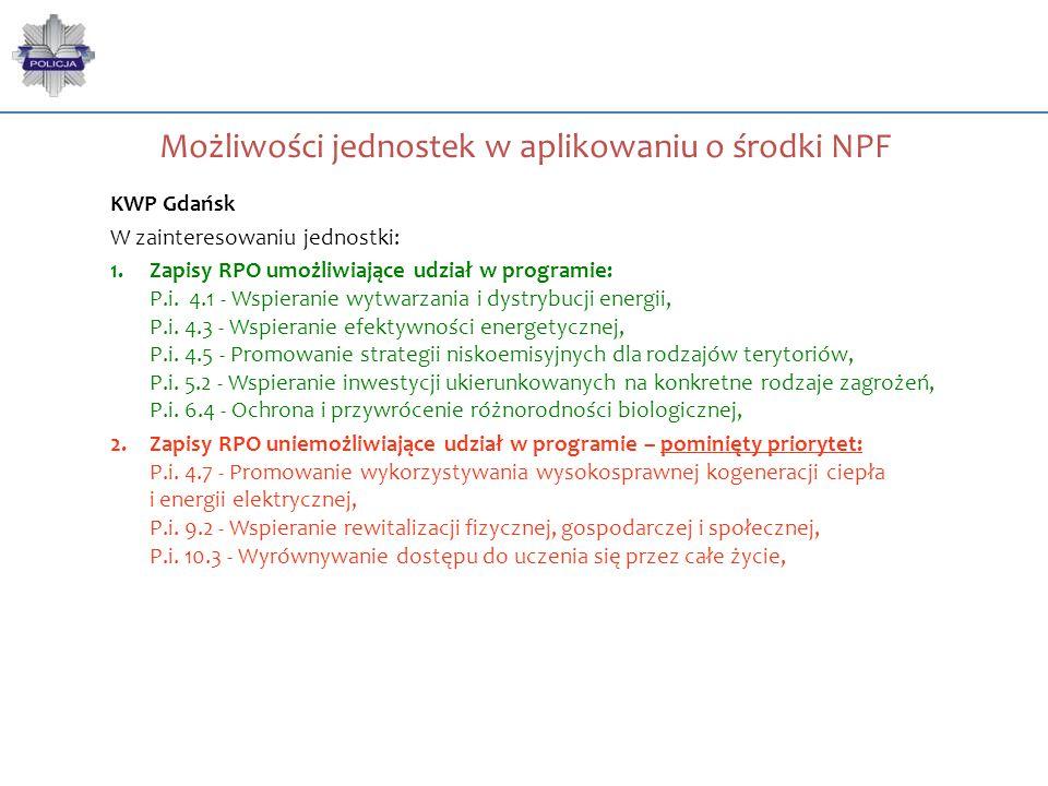 Możliwości jednostek w aplikowaniu o środki NPF KWP Gdańsk W zainteresowaniu jednostki: 1.Zapisy RPO umożliwiające udział w programie: P.i. 4.1 - Wspi