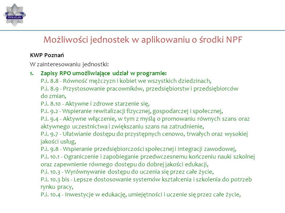 Możliwości jednostek w aplikowaniu o środki NPF KWP Poznań W zainteresowaniu jednostki: 1.Zapisy RPO umożliwiające udział w programie: P.i. 8.8 - Równ