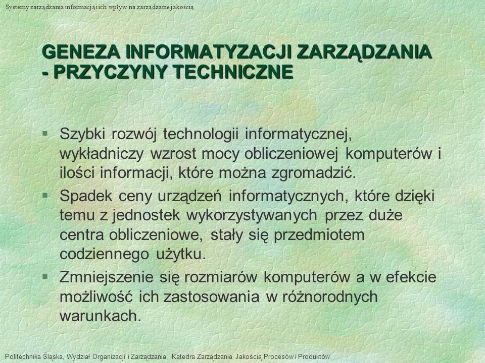 GENEZA INFORMATYZACJI ZARZĄDZANIA - PRZYCZYNY ORGANIZACYJNE §Wzrost liczby informacji do przetworzenia związanych z rosnącą złożonością procesów zarządzania i produkcji.